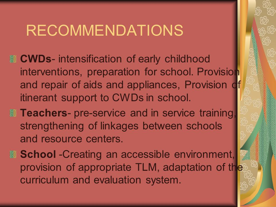 RECOMMENDATIONS CWDs- intensification of early childhood interventions, preparation for school.