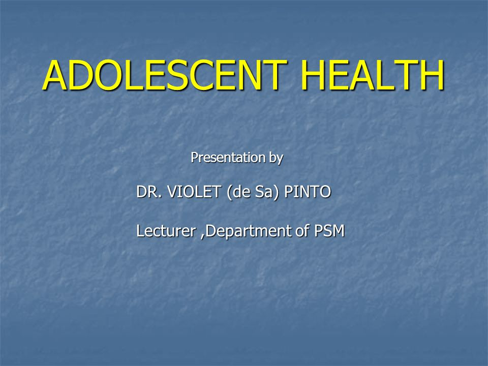 ADOLESCENT HEALTH ADOLESCENT HEALTH Presentation by Presentation by DR.
