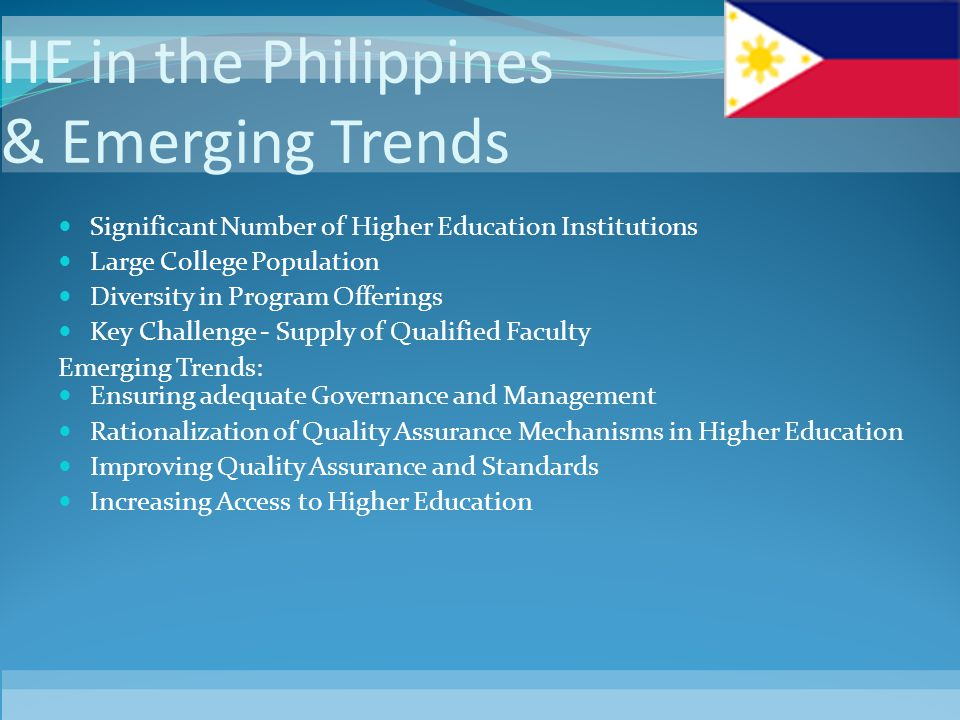 HE in the Philippines & Emerging Trends Significant Number of Higher Education Institutions Large College Population Diversity in Program Offerings Ke