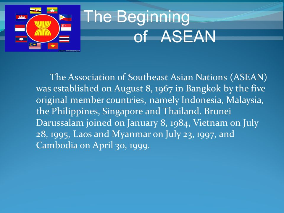 The Association of Southeast Asian Nations (ASEAN) was established on August 8, 1967 in Bangkok by the five original member countries, namely Indonesi