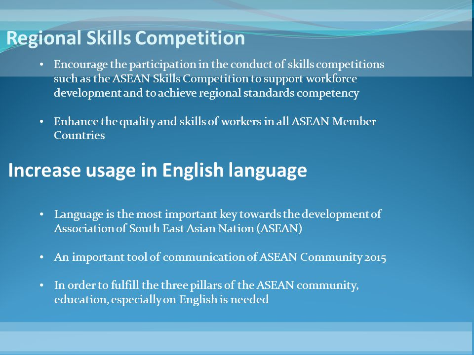 Regional Skills Competition Encourage the participation in the conduct of skills competitions such as the ASEAN Skills Competition to support workforc