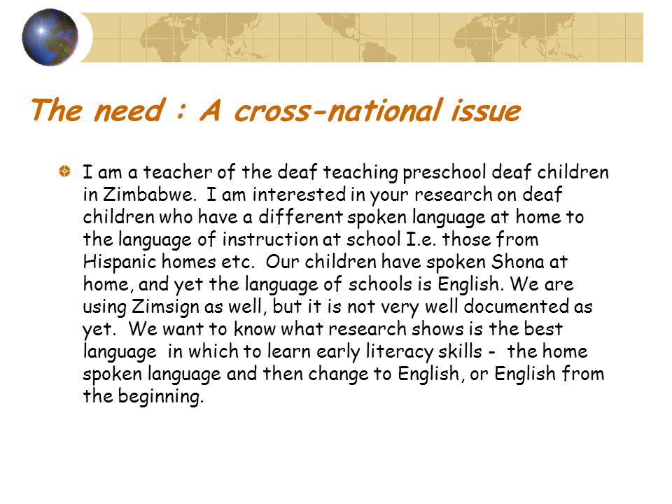 The need : A cross-national issue I am a teacher of the deaf teaching preschool deaf children in Zimbabwe.