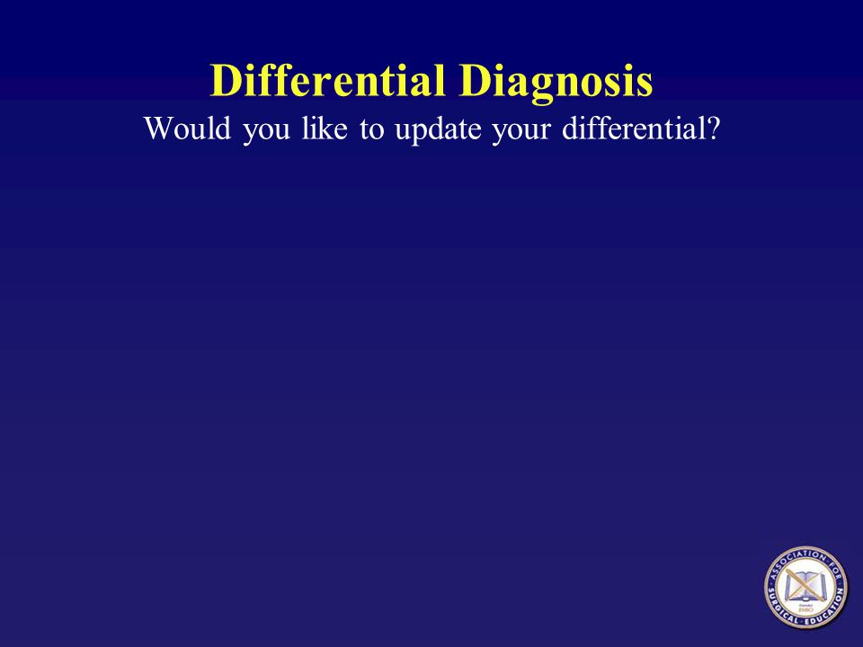 Differential Diagnosis Would you like to update your differential?