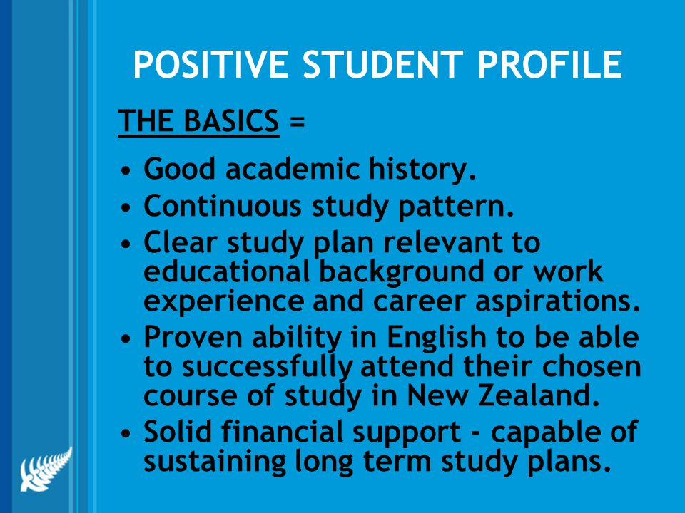 POSITIVE STUDENT PROFILE THE BASICS = Good academic history.