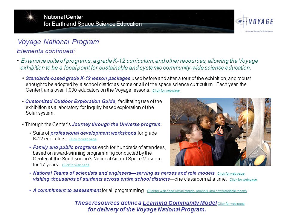 National Center for Earth and Space Science Education Voyage National Program Elements continued: Extensive suite of programs, a grade K-12 curriculum, and other resources, allowing the Voyage exhibition to be a focal point for sustainable and systemic community-wide science education.
