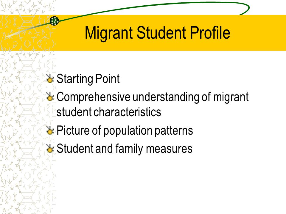 Migrant Student Profile Starting Point Comprehensive understanding of migrant student characteristics Picture of population patterns Student and famil
