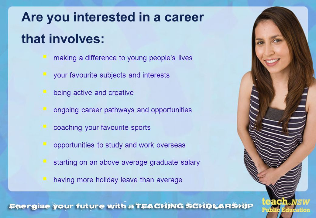 Are you interested in a career that involves: making a difference to young peoples lives your favourite subjects and interests being active and creati
