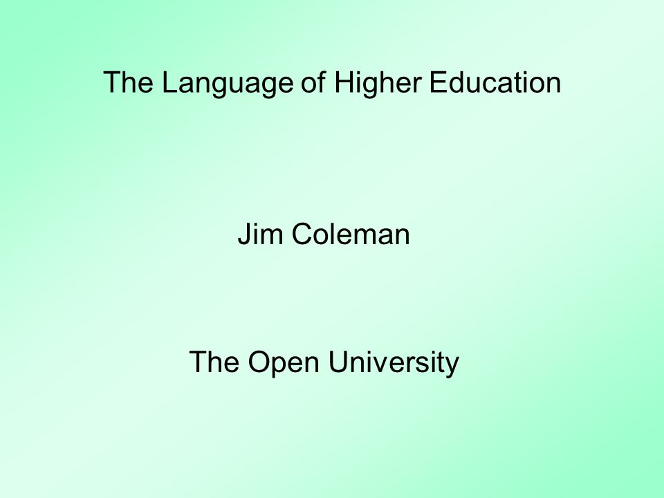 The Language of Higher Education English is the language of European higher education Graddol: up-to-date books & articles > English-medium teaching > English-speaking graduates > social use, childrens education.