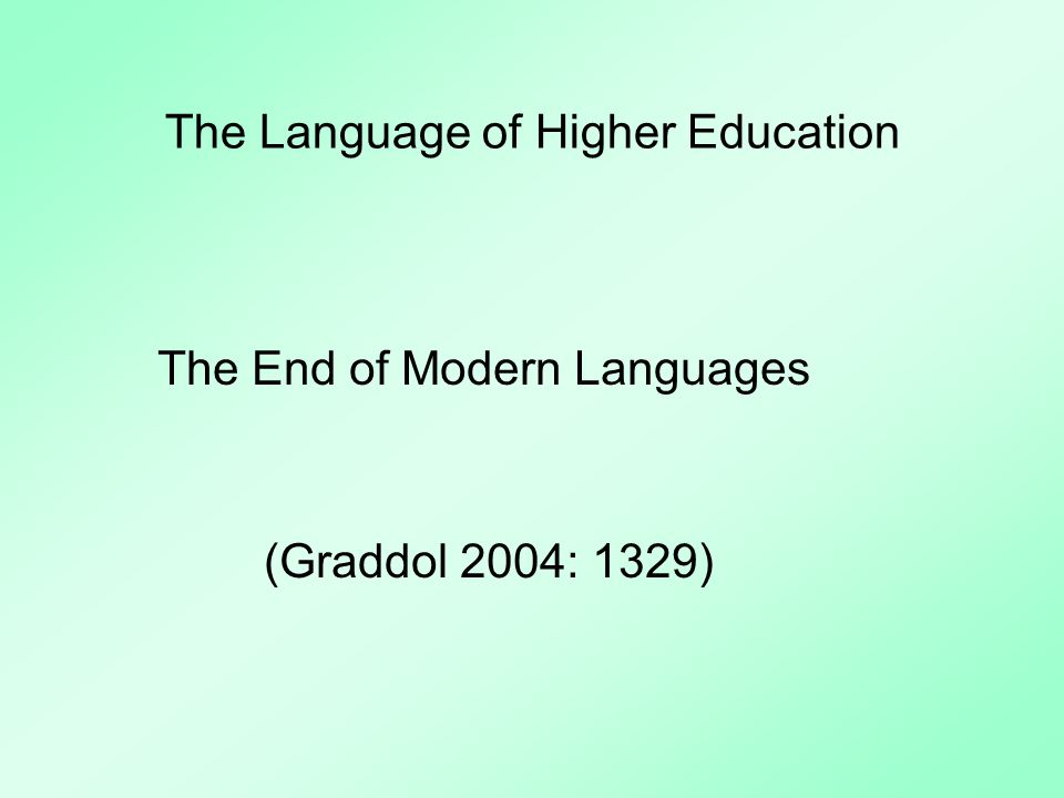 The Language of Higher Education Global dominance of English (Brutt-Giffler 2000, Crystal 2003, Graddol 1997) undesirable (European Commission 2003, Roy 2004) imperialism, marginalisation, individual rights (Canagarajah 1999, 2002, Dalby 2003, Kachru 1982, 1992a, 1992b, Pennycook 1994, Phillipson 1992, Skutnabb-Kangas 2001, Widdowson 1993) environmentalism and biodiversity (Abley 2003, Graddol 2004, Nettle and Romain 2002)
