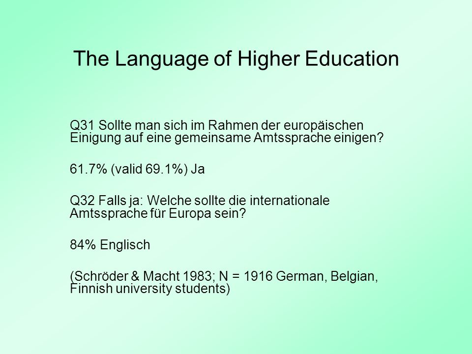 The Language of Higher Education Snapshot: Hungary 1993-1999 (Dörnyei & Csizér 2002): study of globalisation, motivation, language choice Russian gone, German traditional regional lingua franca cultural interest down for all languages contact with native speakers down for all languages despite increased opportunities integrativeness: English stable, others way down instrumentality: German stable, English up, others down