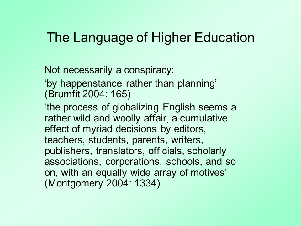 The Language of Higher Education English as a lingua franca (Seidlhofer 2001, Wright 2000): the academic lingua franca (C.