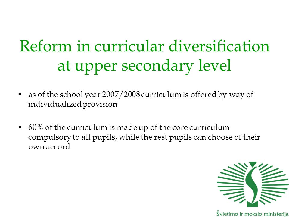 Reform in curricular diversification at upper secondary level as of the school year 2007/2008 curriculum is offered by way of individualized provision