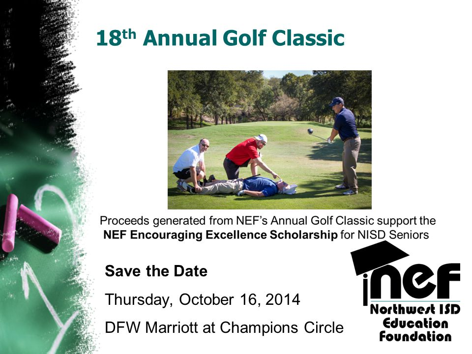 18 th Annual Golf Classic Save the Date Thursday, October 16, 2014 DFW Marriott at Champions Circle