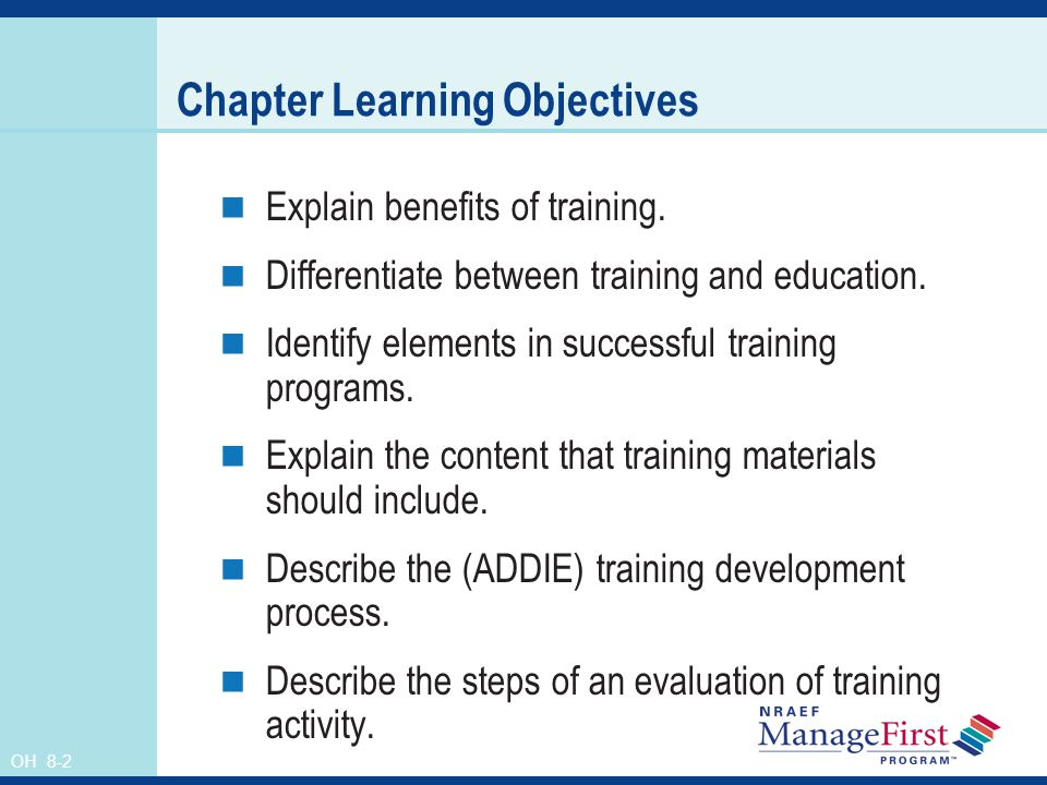 OH 8-2 Chapter Learning Objectives Explain benefits of training. Differentiate between training and education. Identify elements in successful trainin