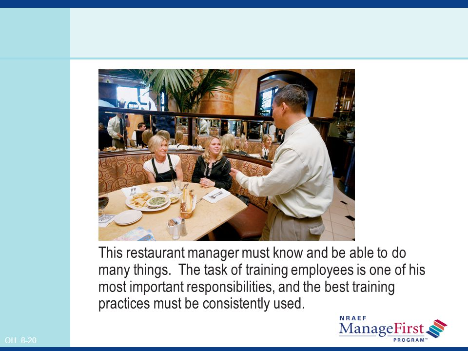 OH 8-20 This restaurant manager must know and be able to do many things. The task of training employees is one of his most important responsibilities,
