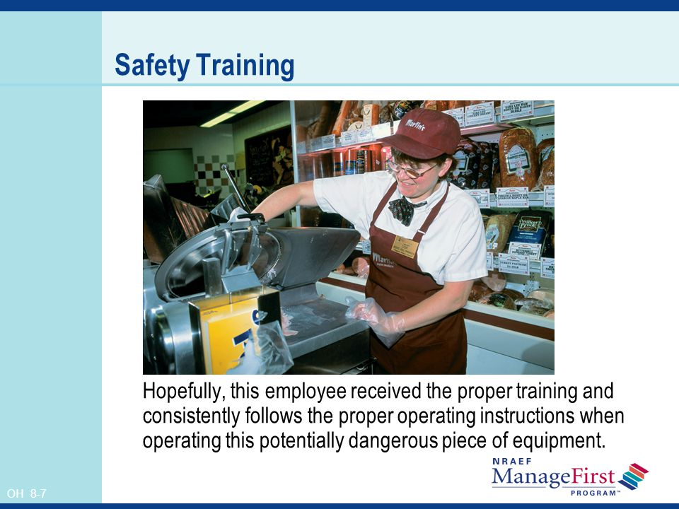 OH 8-7 Safety Training Hopefully, this employee received the proper training and consistently follows the proper operating instructions when operating