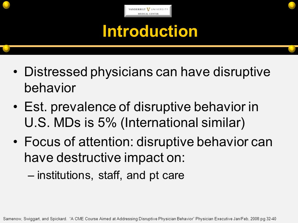Introduction Distressed physicians can have disruptive behavior Est. prevalence of disruptive behavior in U.S. MDs is 5% (International similar) Focus