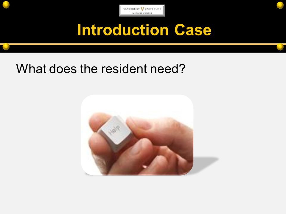 Introduction Case What does the resident need?