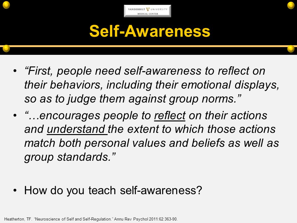 Self-Awareness First, people need self-awareness to reflect on their behaviors, including their emotional displays, so as to judge them against group