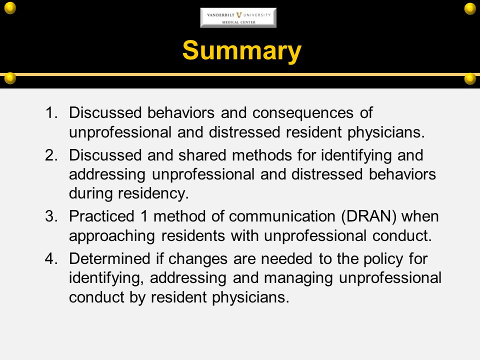 Summary 1.Discussed behaviors and consequences of unprofessional and distressed resident physicians. 2.Discussed and shared methods for identifying an