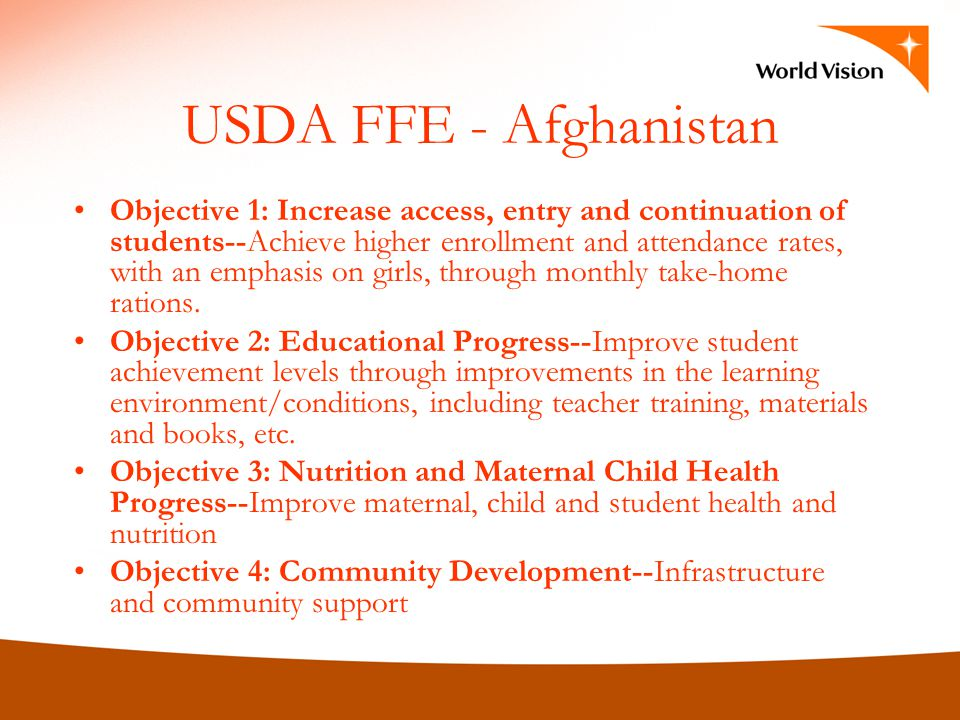 USDA FFE - Afghanistan Objective 1: Increase access, entry and continuation of students--Achieve higher enrollment and attendance rates, with an empha