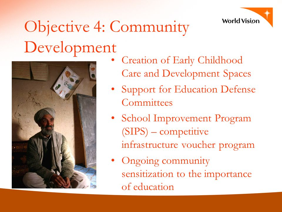 Objective 4: Community Development Creation of Early Childhood Care and Development Spaces Support for Education Defense Committees School Improvement