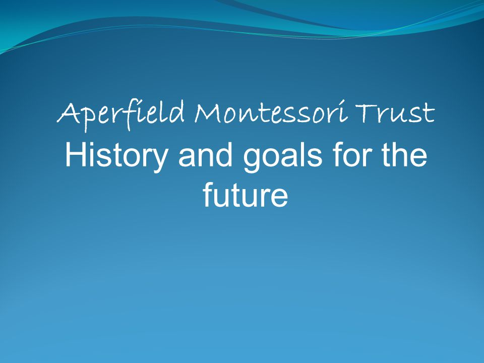Aperfield Montessori Trust Vision: To prepare Aperfield Montessori teachers to take their place in the Early Childhood Education (ECE) industry to enable the Montessori philosophy to play a key role in the enrichment of our educational community.