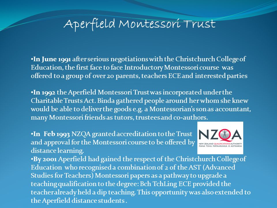 Aperfield Montessori Trust In June 1991 after serious negotiations with the Christchurch College of Education, the first face to face Introductory Mon