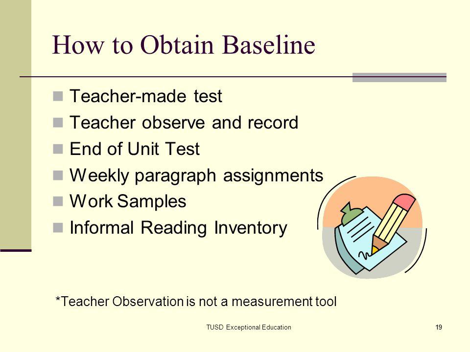 19 How to Obtain Baseline Teacher-made test Teacher observe and record End of Unit Test Weekly paragraph assignments Work Samples Informal Reading Inv