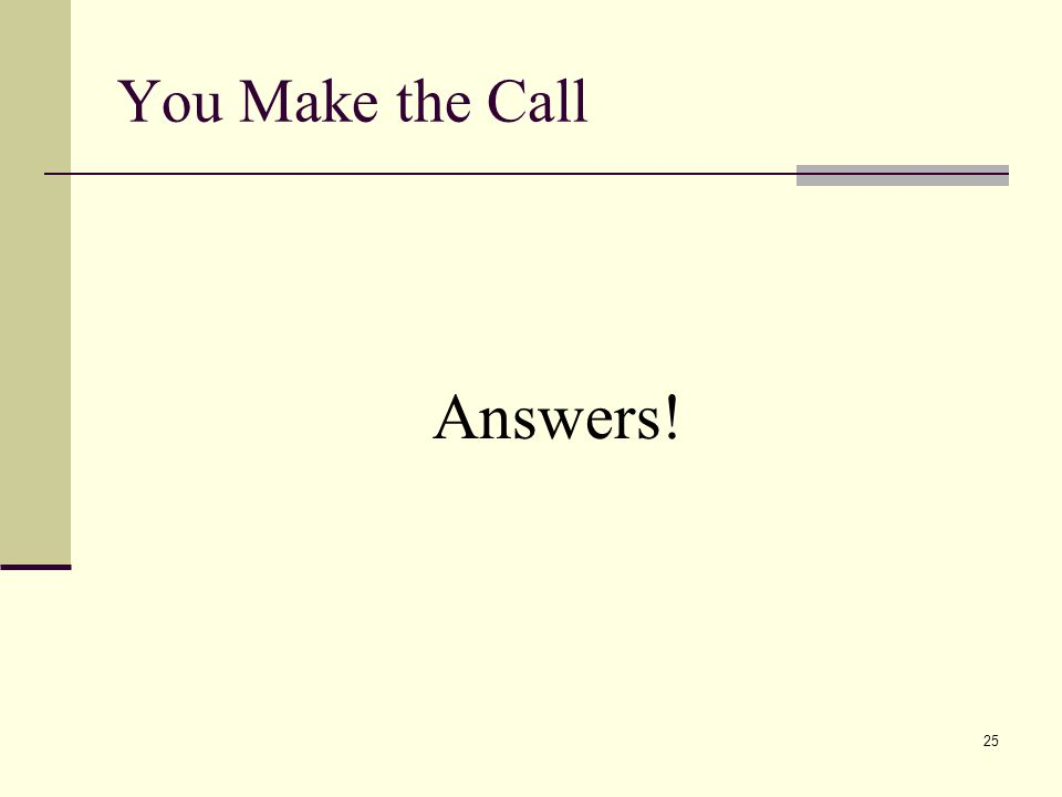 25 You Make the Call Answers!
