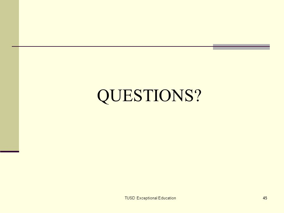 45 QUESTIONS? TUSD Exceptional Education45