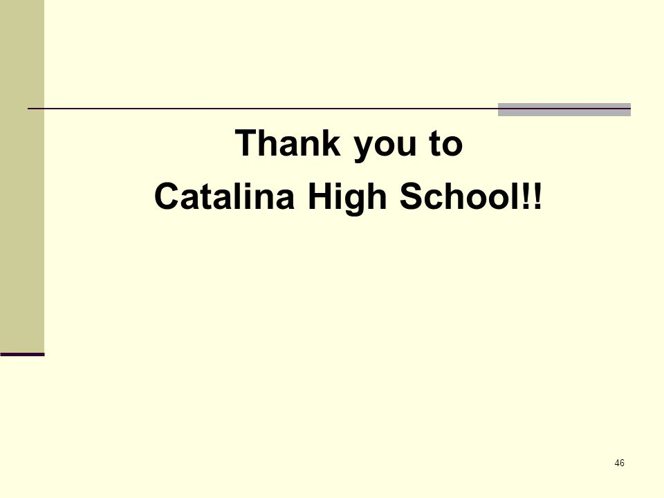 46 Thank you to Catalina High School!!
