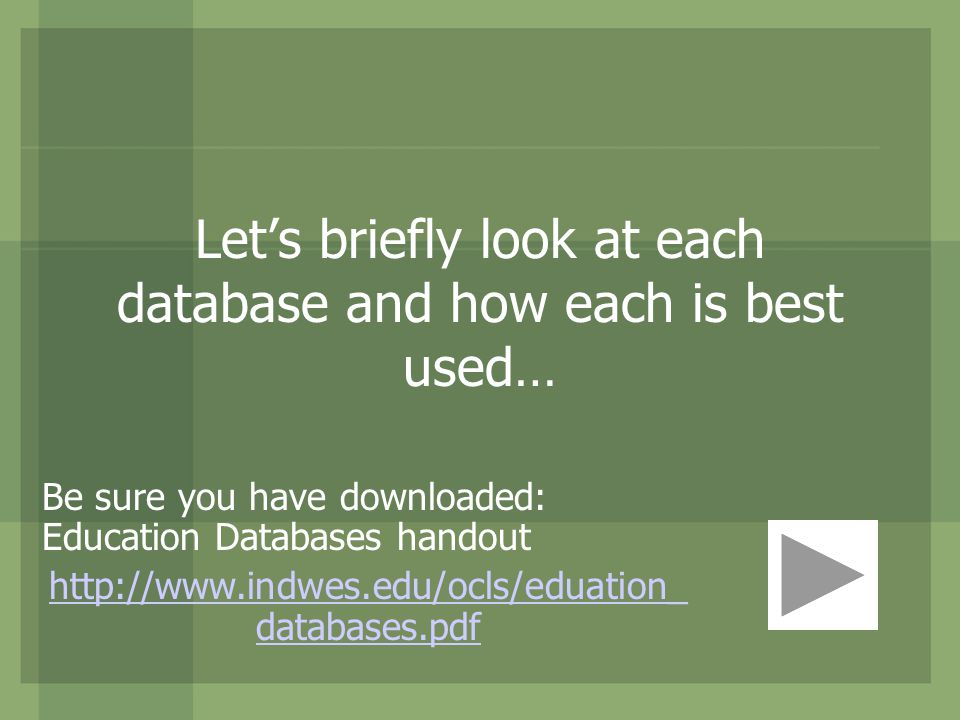 Lets briefly look at each database and how each is best used… Be sure you have downloaded: Education Databases handout http://www.indwes.edu/ocls/eduation_ databases.pdf