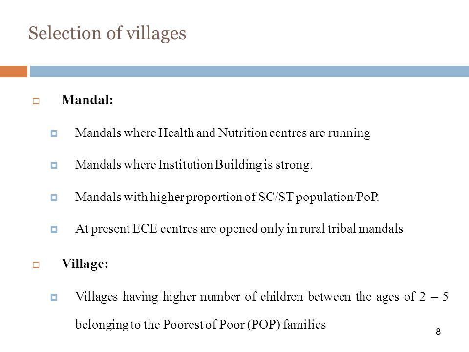 Selection of villages Mandal: Mandals where Health and Nutrition centres are running Mandals where Institution Building is strong. Mandals with higher