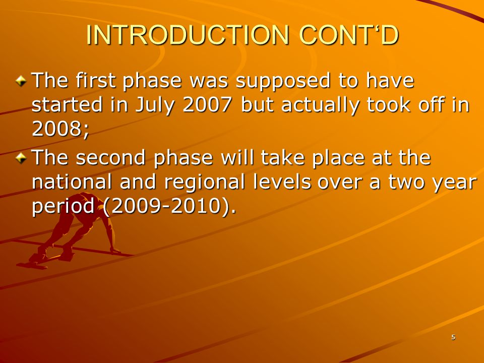 INTRODUCTION CONTD The first phase was supposed to have started in July 2007 but actually took off in 2008; The second phase will take place at the na