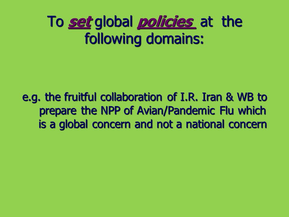 To set global policies at the following domains: e.g.