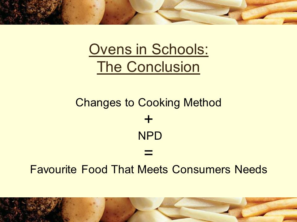 Ovens in Schools: The Conclusion Changes to Cooking Method + NPD = Favourite Food That Meets Consumers Needs