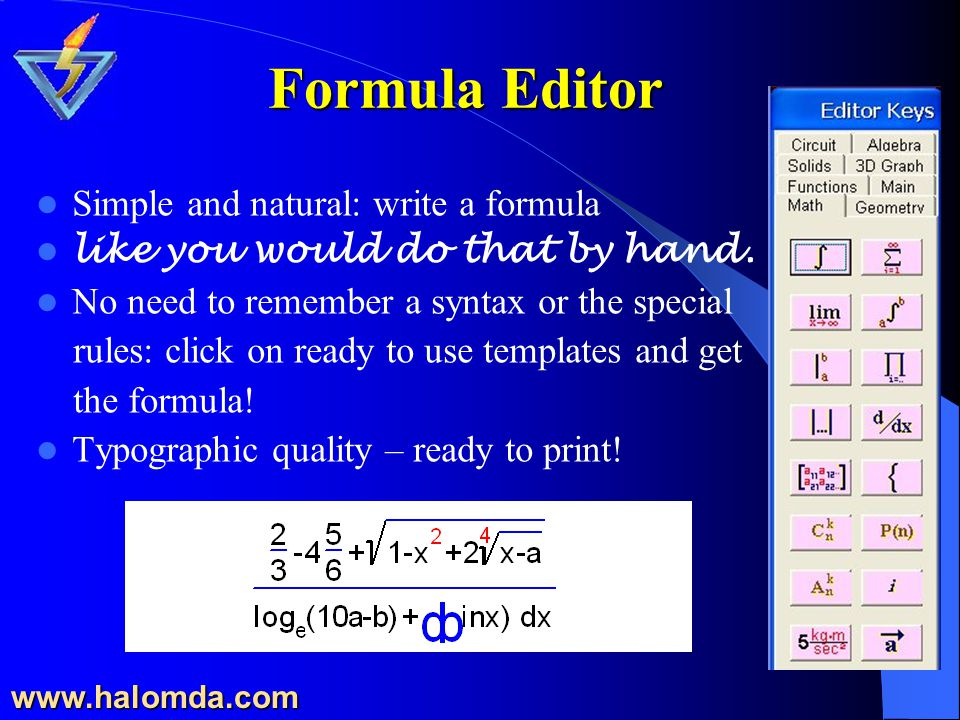 Formula Editor Simple and natural: write a formula like you would do that by hand.