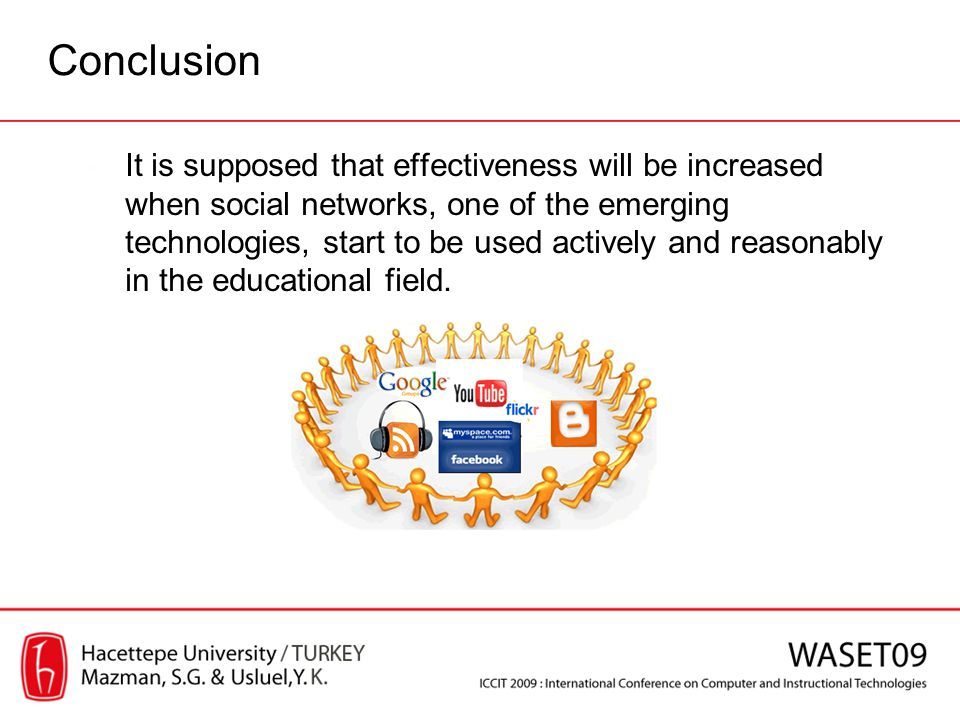 Conclusion It is supposed that effectiveness will be increased when social networks, one of the emerging technologies, start to be used actively and r