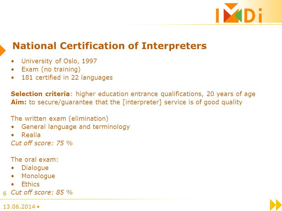 National Certification of Interpreters University of Oslo, 1997 Exam (no training) 181 certified in 22 languages Selection criteria: higher education