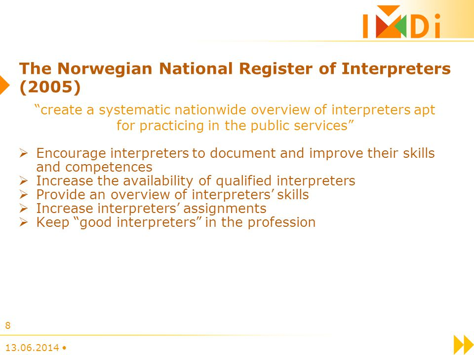 The Norwegian National Register of Interpreters (2005) Encourage interpreters to document and improve their skills and competences Increase the availa