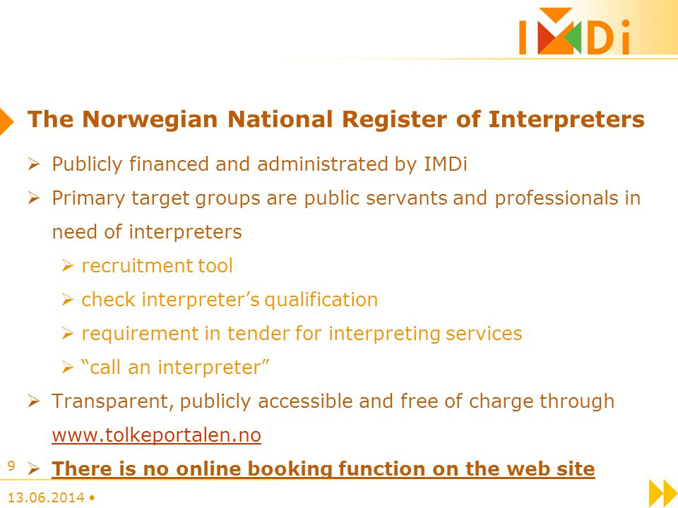 Publicly financed and administrated by IMDi Primary target groups are public servants and professionals in need of interpreters recruitment tool check