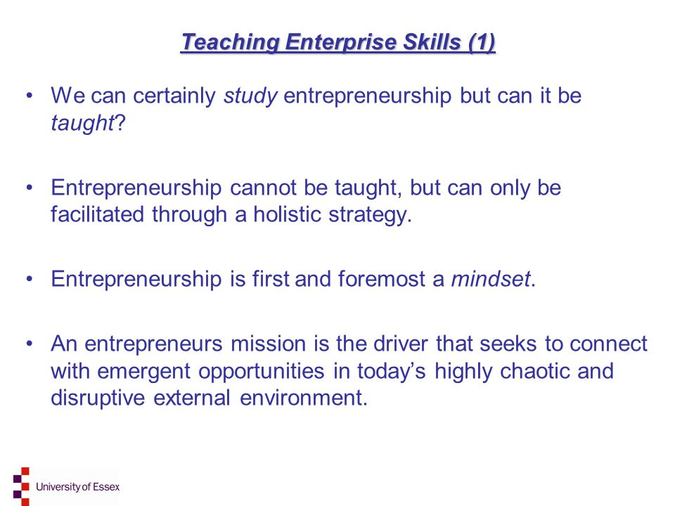 Teaching Enterprise Skills (1) We can certainly study entrepreneurship but can it be taught.