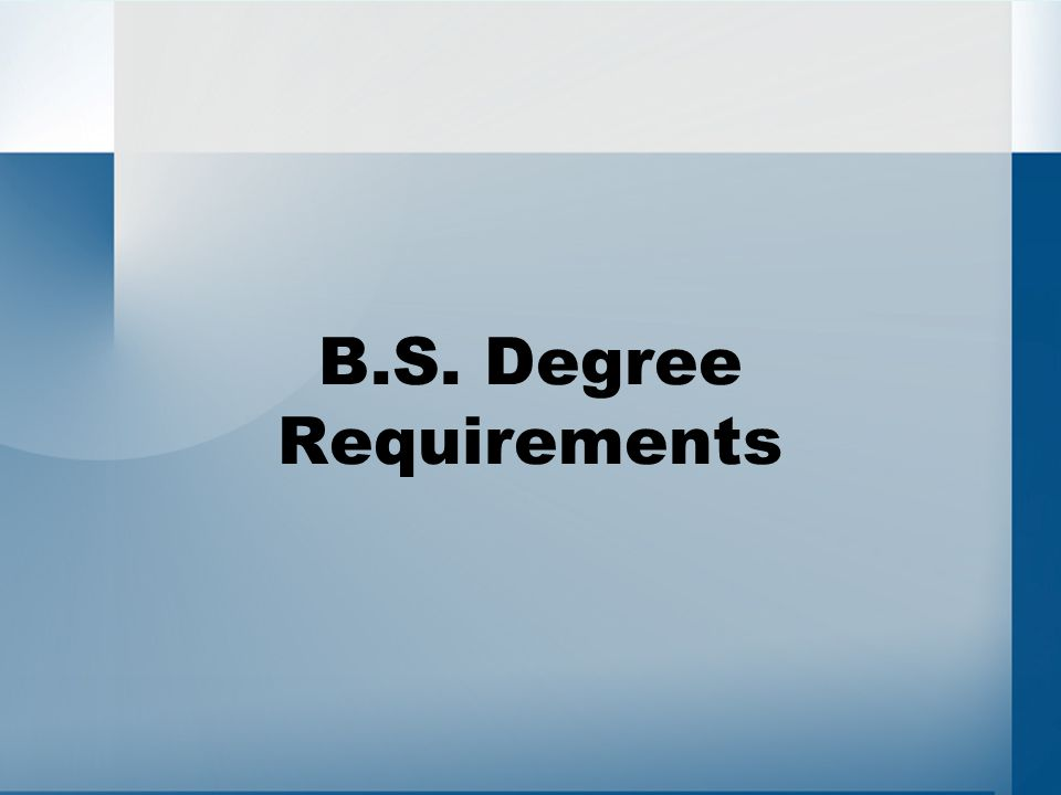 B.S. Degree Requirements
