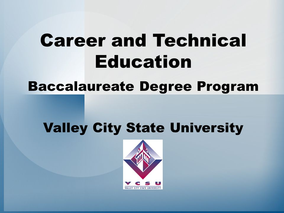 Career and Technical Education Baccalaureate Degree Program Valley City State University