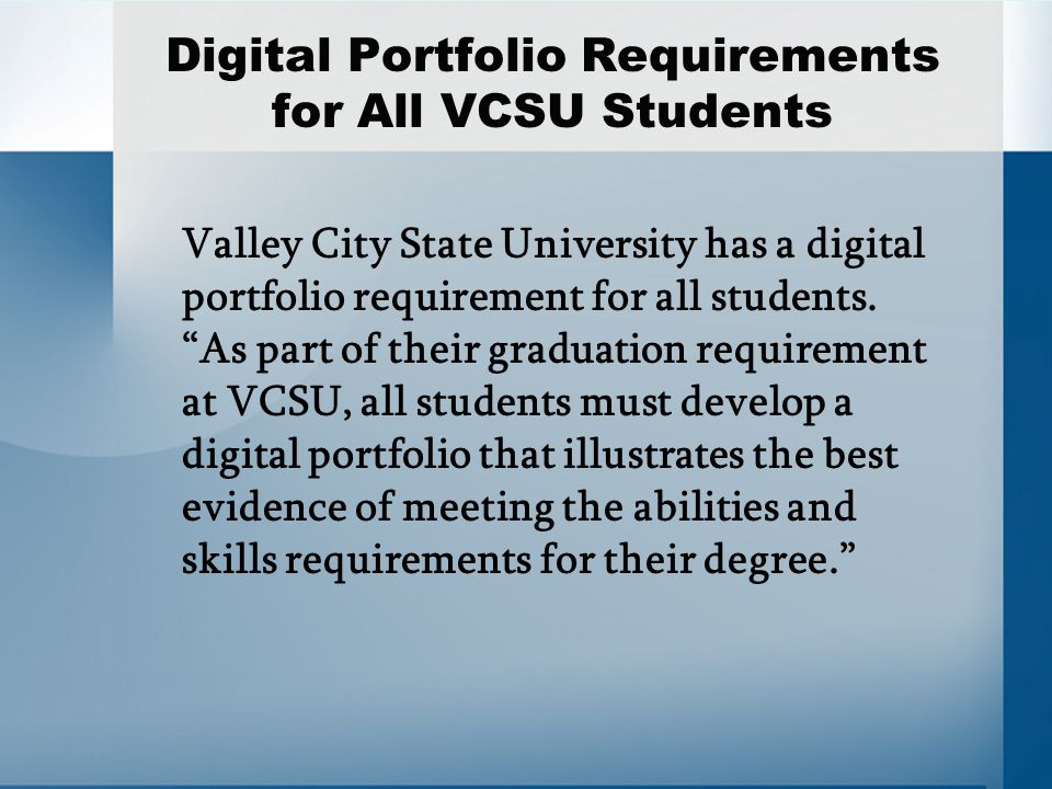 Digital Portfolio Requirements for All VCSU Students Valley City State University has a digital portfolio requirement for all students.