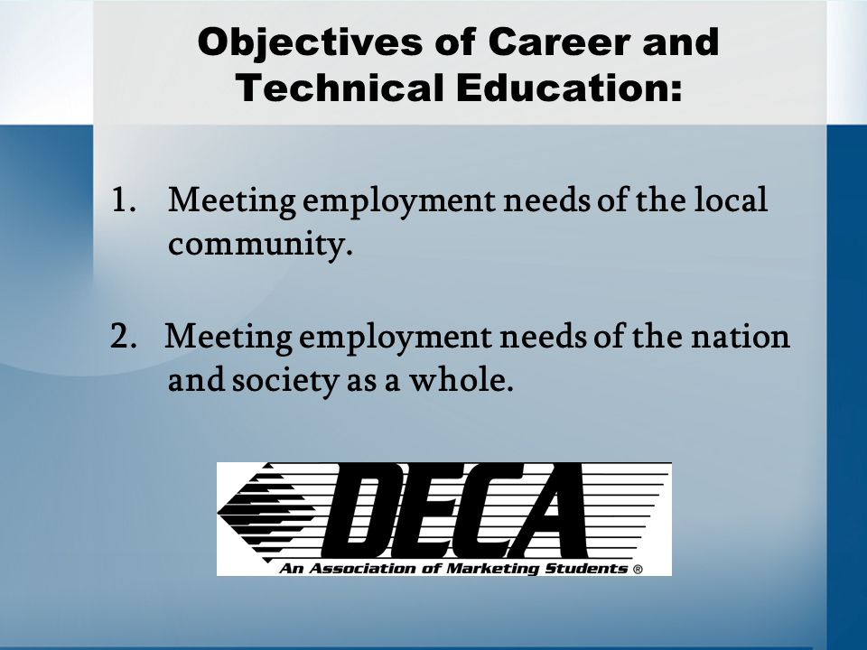 Objectives of Career and Technical Education: 1.Meeting employment needs of the local community.