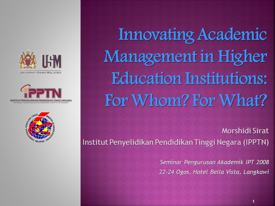Morshidi Sirat Institut Penyelidikan Pendidikan Tinggi Negara (IPPTN) Seminar Pengurusan Akademik IPT 2008 22-24 Ogos, Hotel Bella Vista, Langkawi 1