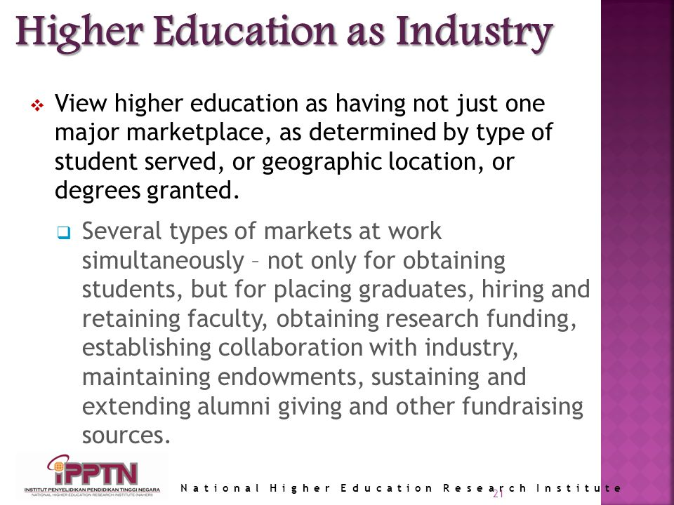National Higher Education Research Institute 21 View higher education as having not just one major marketplace, as determined by type of student served, or geographic location, or degrees granted.