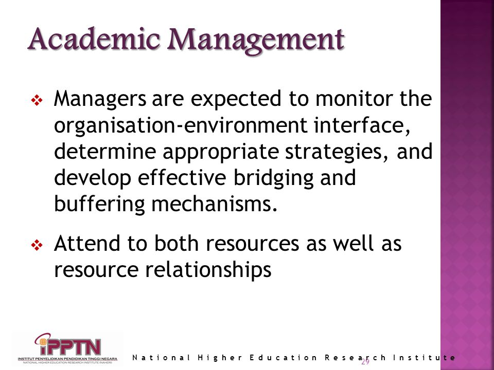 National Higher Education Research Institute 29 Managers are expected to monitor the organisation-environment interface, determine appropriate strategies, and develop effective bridging and buffering mechanisms.